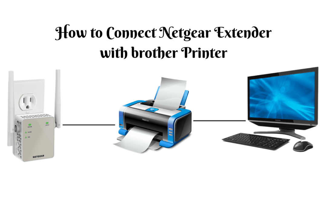 How to Connect Netgear Extender with Brother Printer?